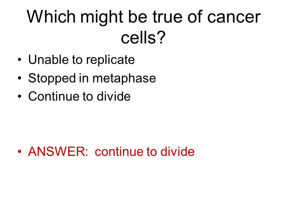 Which might be true of cancer cells.