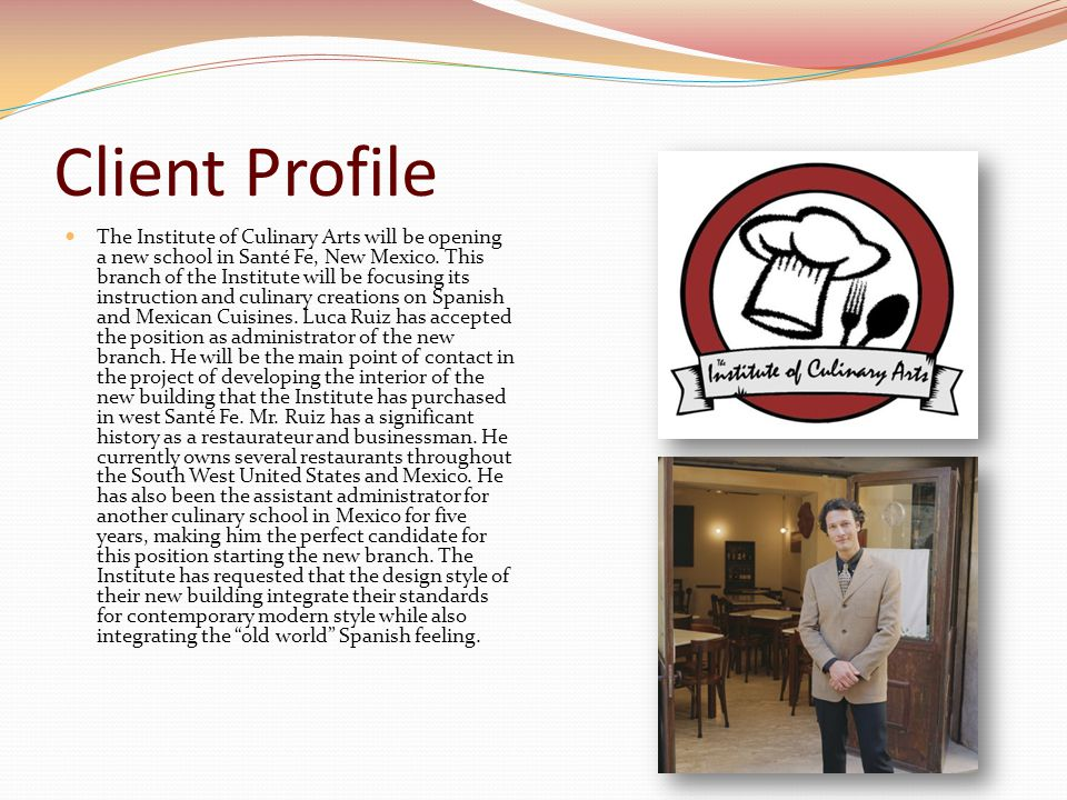 Client Profile The Institute of Culinary Arts will be opening a new school in Santé Fe, New Mexico.
