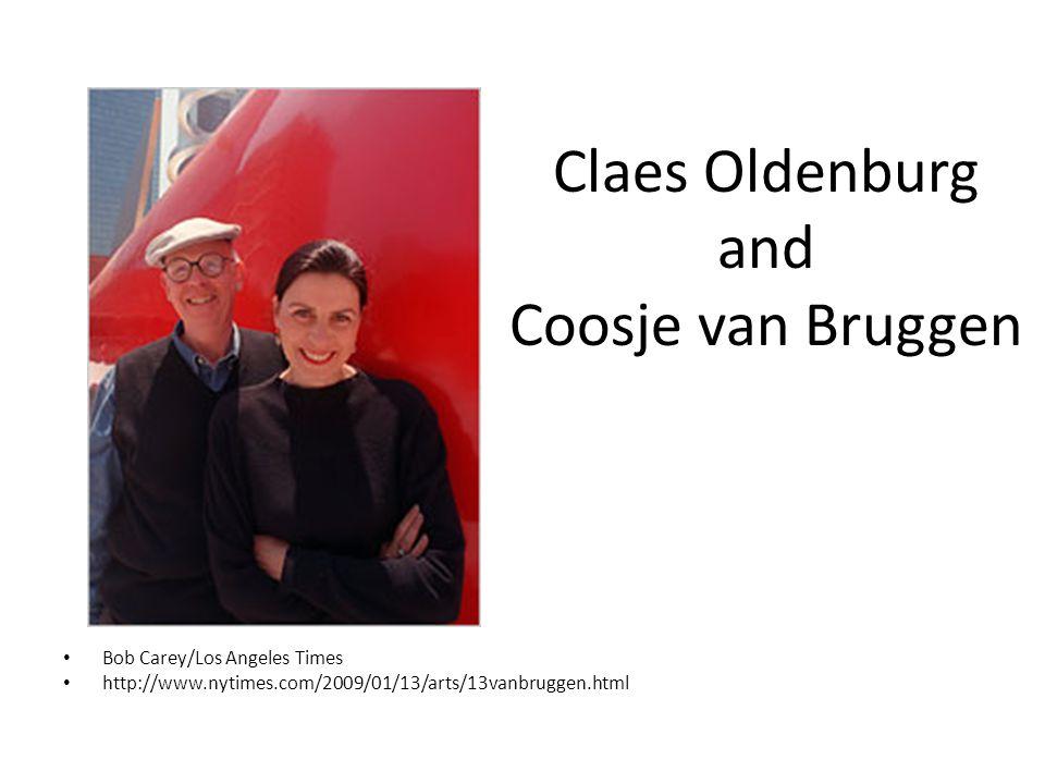 Claes Oldenburg and Coosje van Bruggen Bob Carey/Los Angeles Times http://www.nytimes.com/2009/01/13/arts/13vanbruggen.html