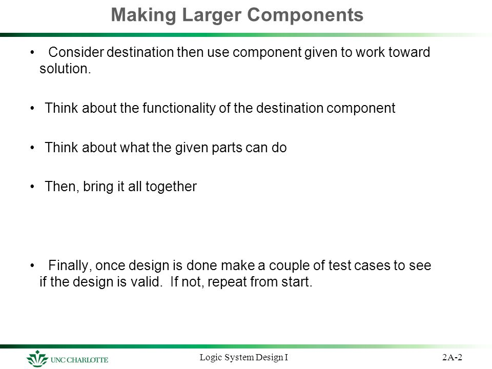 Making Larger Components Consider destination then use component given to work toward solution. Think about the functionality of the destination compo