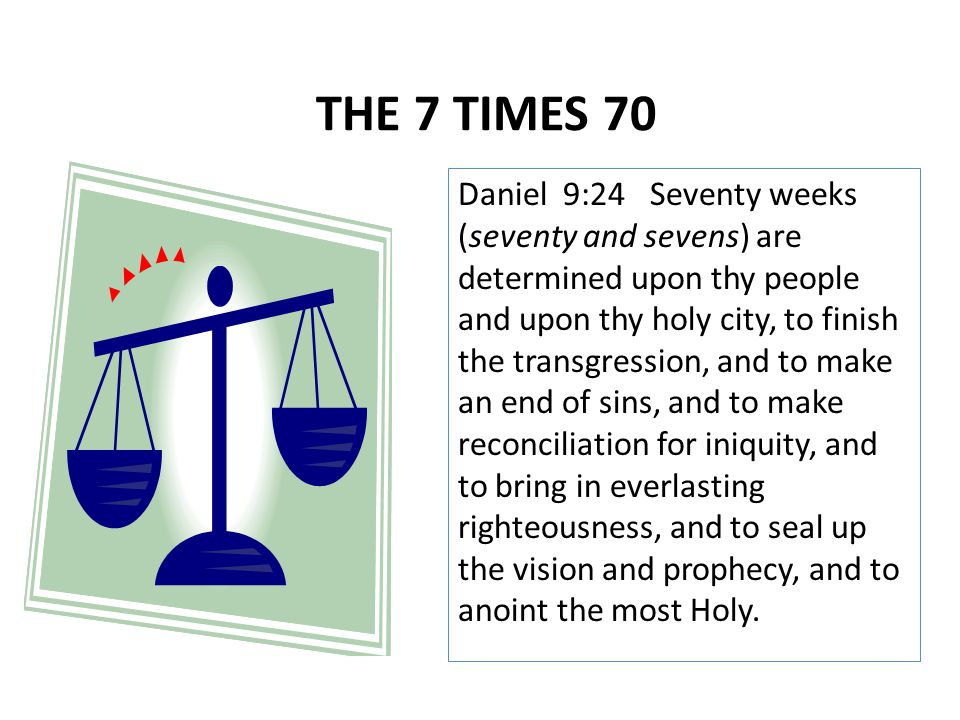 Daniel 9:24Seventy weeks (seventy and sevens) are determined upon thy people and upon thy holy city, to finish the transgression, and to make an end o