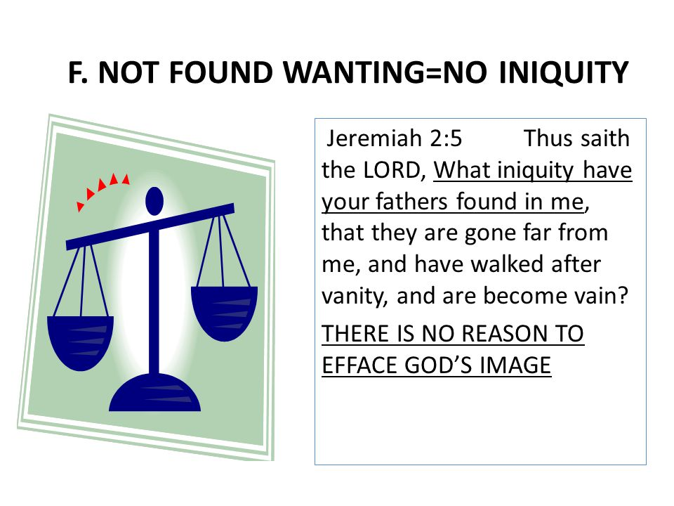Jeremiah 2:5Thus saith the LORD, What iniquity have your fathers found in me, that they are gone far from me, and have walked after vanity, and are be