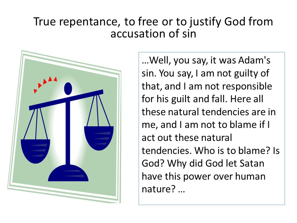 …Well, you say, it was Adam's sin. You say, I am not guilty of that, and I am not responsible for his guilt and fall. Here all these natural tendencie