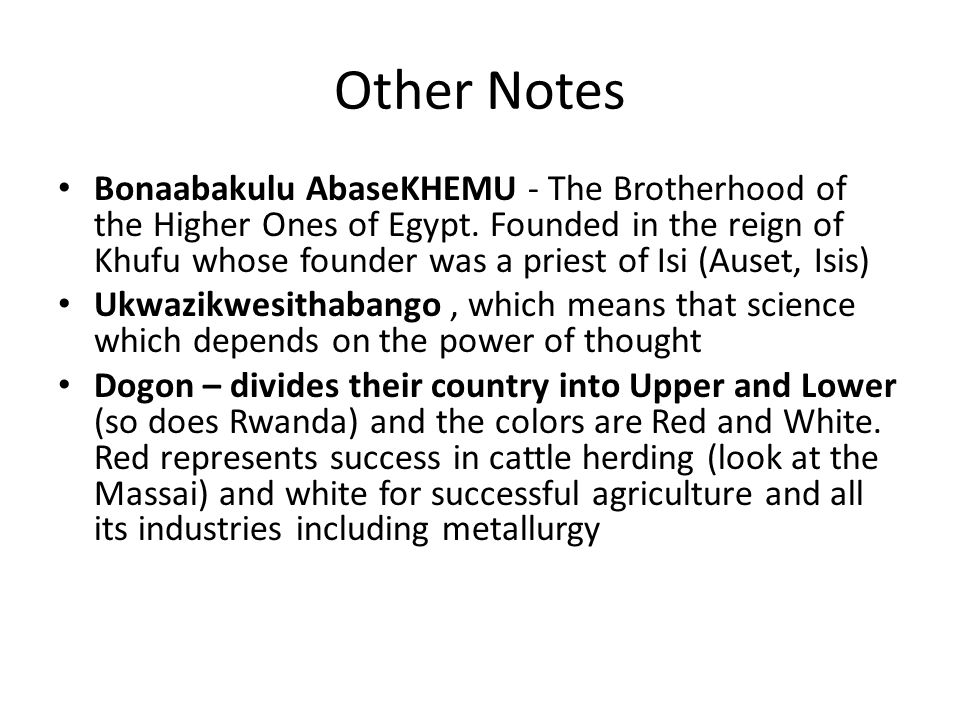Other Notes Bonaabakulu AbaseKHEMU - The Brotherhood of the Higher Ones of Egypt. Founded in the reign of Khufu whose founder was a priest of Isi (Aus