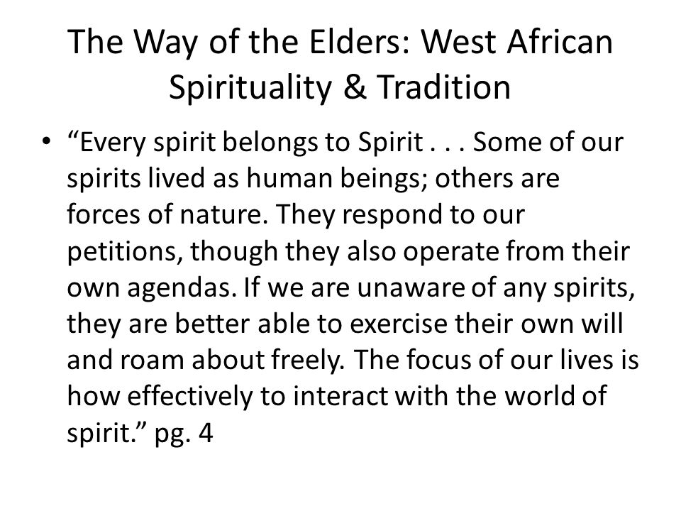 "The Way of the Elders: West African Spirituality & Tradition ""Every spirit belongs to Spirit... Some of our spirits lived as human beings; others are"