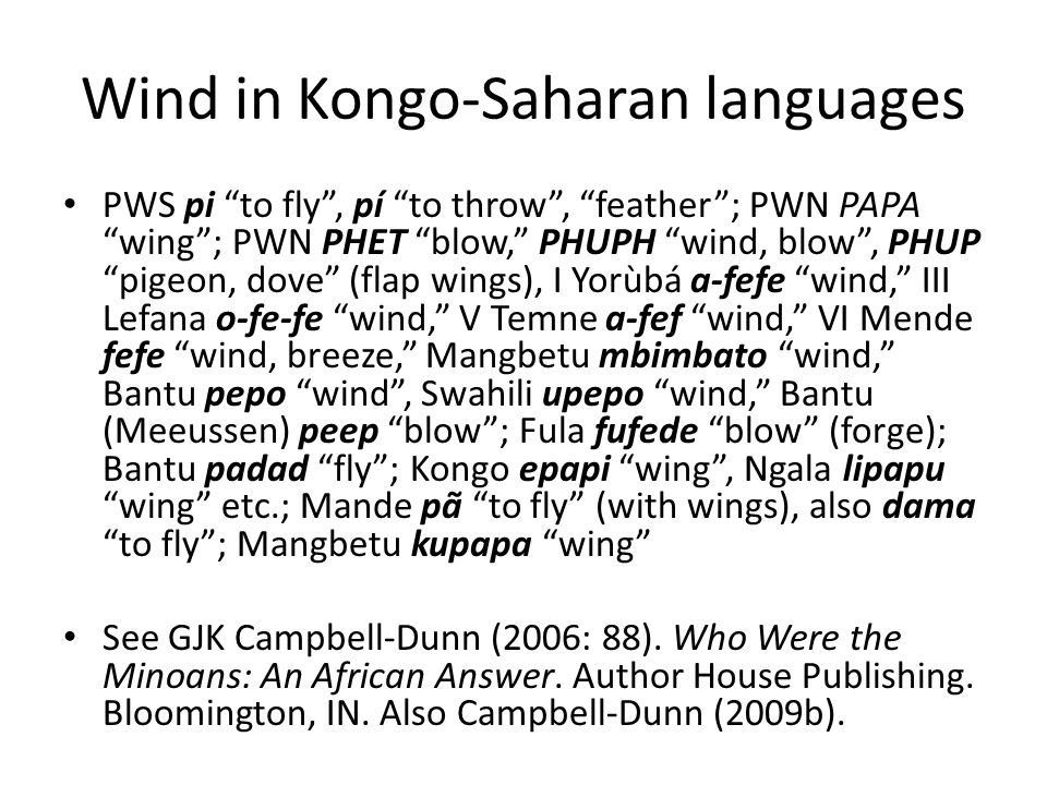 "Wind in Kongo-Saharan languages PWS pi ""to fly"", pí ""to throw"", ""feather""; PWN PAPA ""wing""; PWN PHET ""blow,"" PHUPH ""wind, blow"", PHUP ""pigeon, dove"" ("