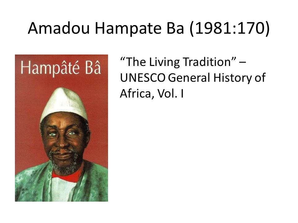 "Amadou Hampate Ba (1981:170) ""The Living Tradition"" – UNESCO General History of Africa, Vol. I"