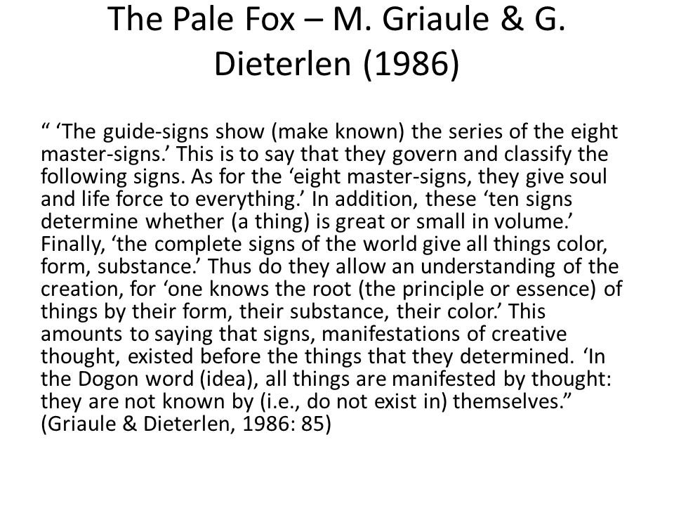 "The Pale Fox – M. Griaule & G. Dieterlen (1986) "" 'The guide-signs show (make known) the series of the eight master-signs.' This is to say that they g"