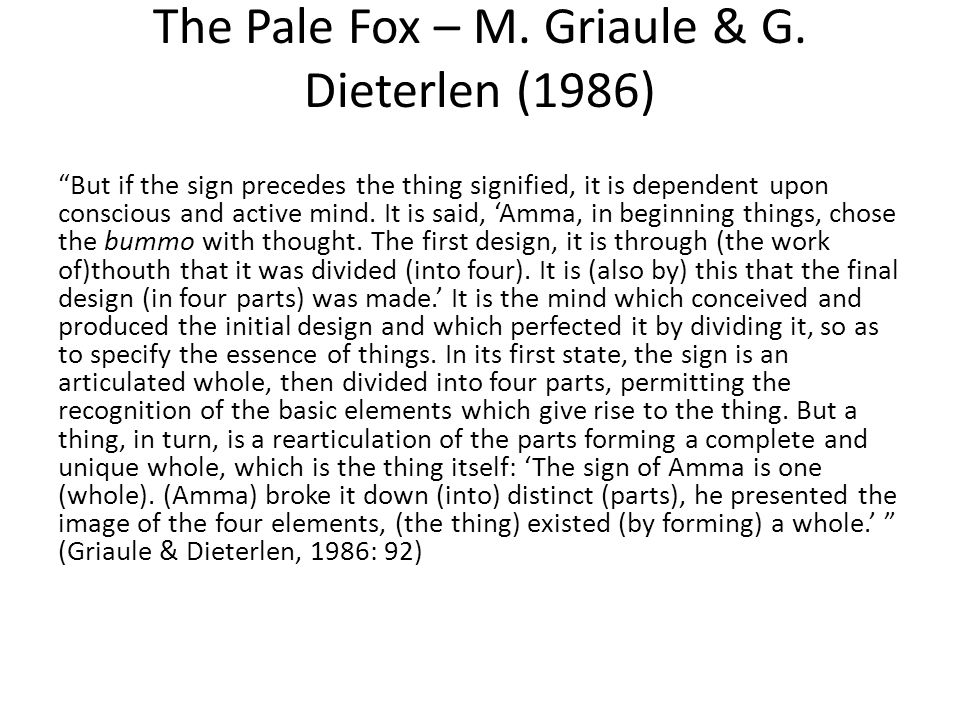 "The Pale Fox – M. Griaule & G. Dieterlen (1986) ""But if the sign precedes the thing signified, it is dependent upon conscious and active mind. It is s"