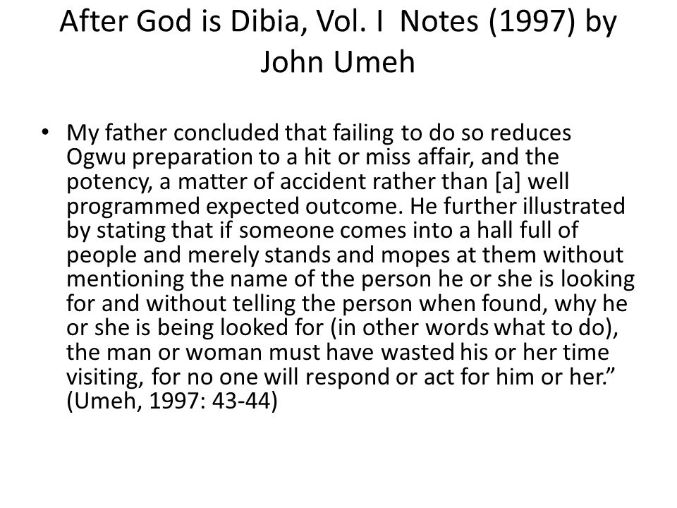 After God is Dibia, Vol. I Notes (1997) by John Umeh My father concluded that failing to do so reduces Ogwu preparation to a hit or miss affair, and t