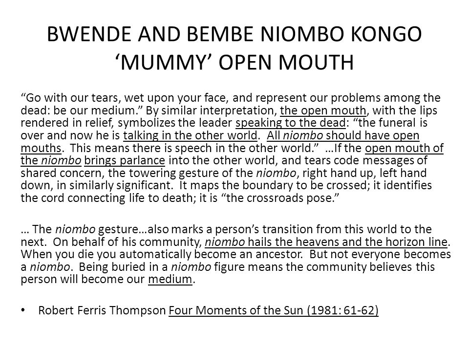 "BWENDE AND BEMBE NIOMBO KONGO 'MUMMY' OPEN MOUTH ""Go with our tears, wet upon your face, and represent our problems among the dead: be our medium."" By"