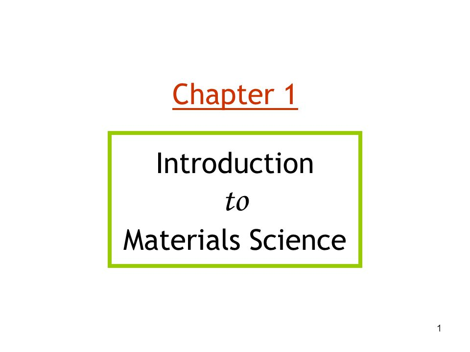 1 Chapter 1 Introduction to Materials Science