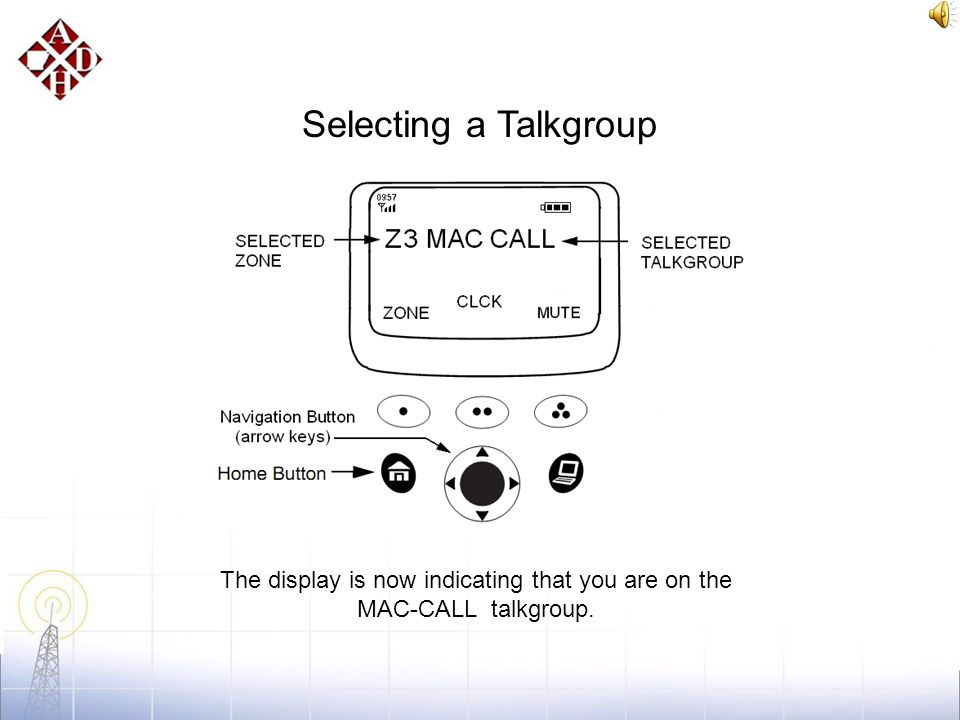 Selecting a Talkgroup Rotate the Talkgroup Selector knob to the desired talkgroup. Turn it to the number 1 position.