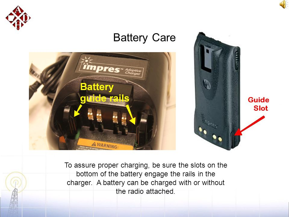 Battery Care The batteries used with the AWIN radio are a critical part of a working communications asset. If your battery is depleted you can't talk