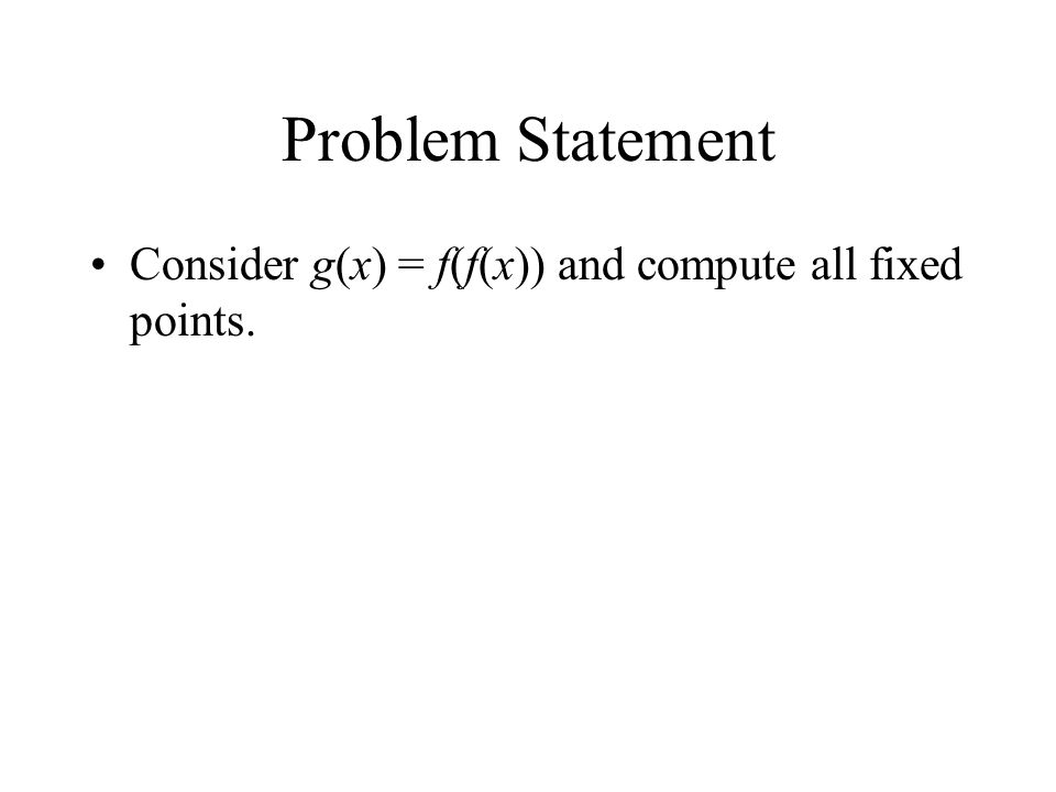 Problem Statement Consider g(x) = f(f(x)) and compute all fixed points.
