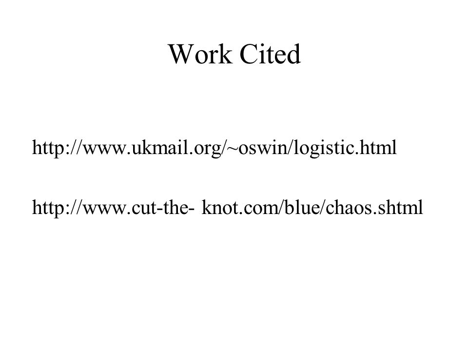Work Cited     knot.com/blue/chaos.shtml