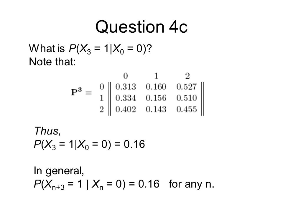 Question 4c What is P(X 3 = 1|X 0 = 0).