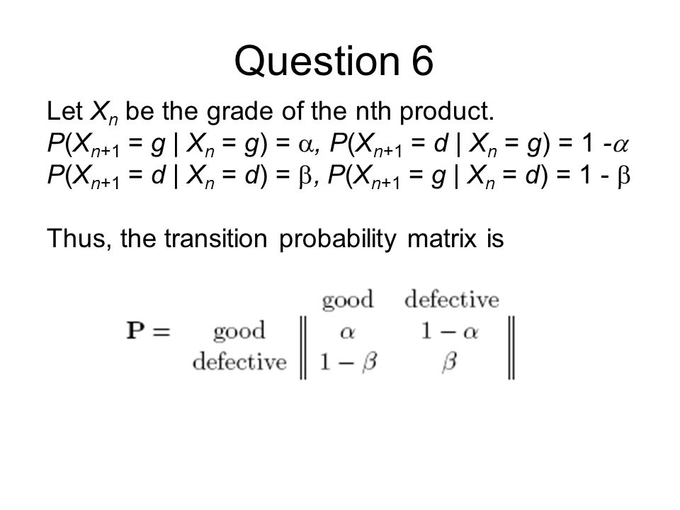 Question 6 Let X n be the grade of the nth product.