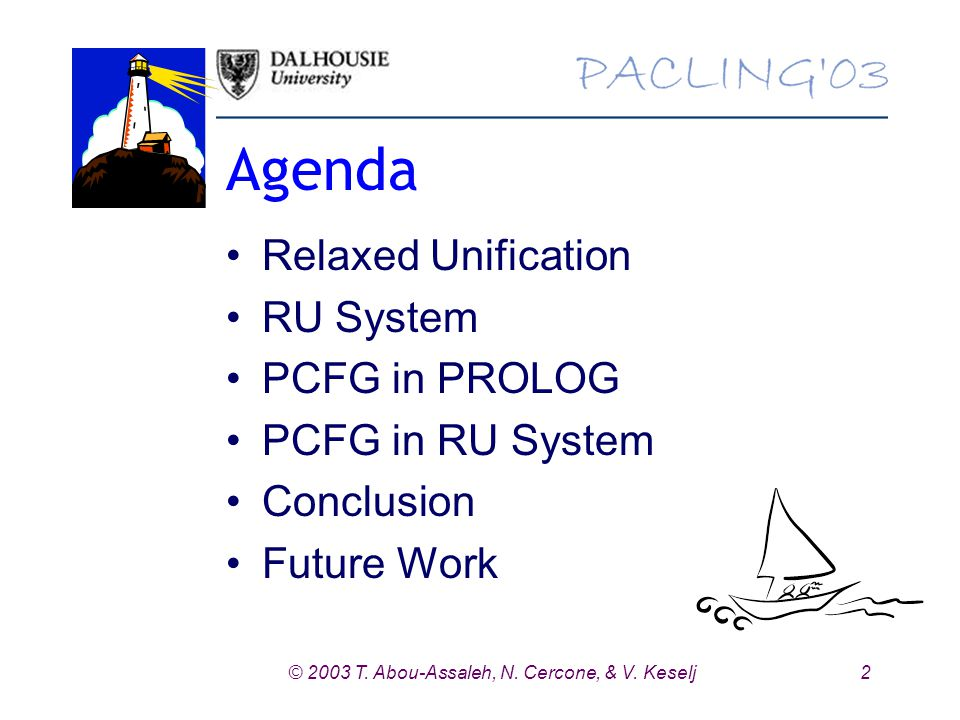 2© 2003 T. Abou-Assaleh, N. Cercone, & V. Keselj Agenda Relaxed Unification RU System PCFG in PROLOG PCFG in RU System Conclusion Future Work