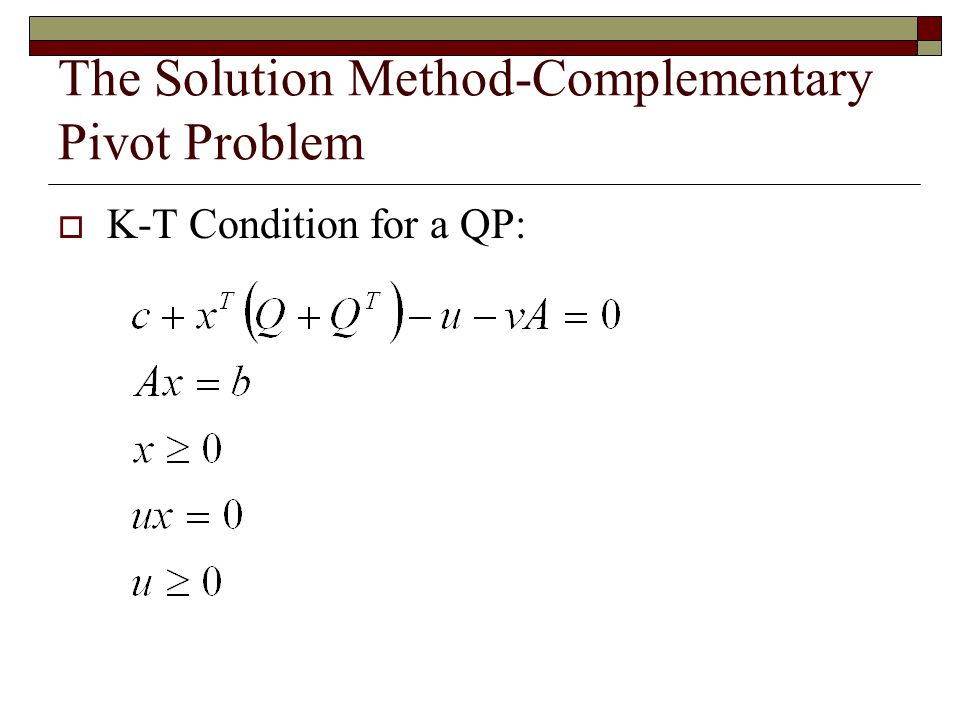 The Solution Method-Complementary Pivot Problem  K-T Condition for a QP: