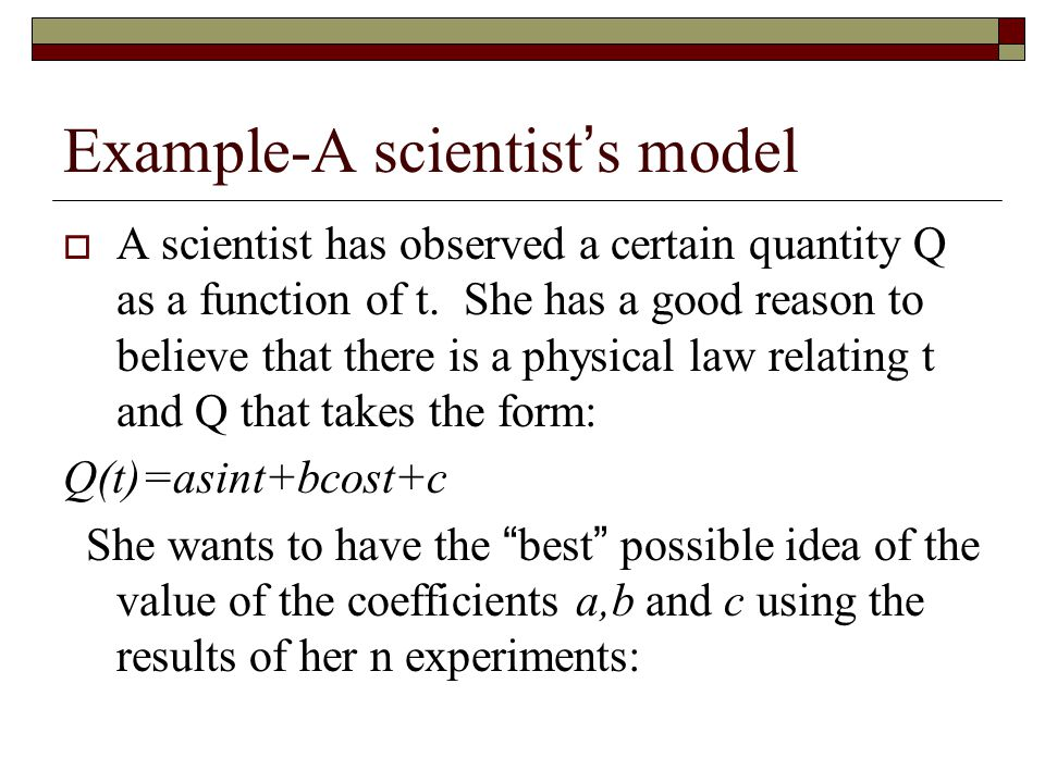 Example-A scientist ' s model  A scientist has observed a certain quantity Q as a function of t. She has a good reason to believe that there is a phy