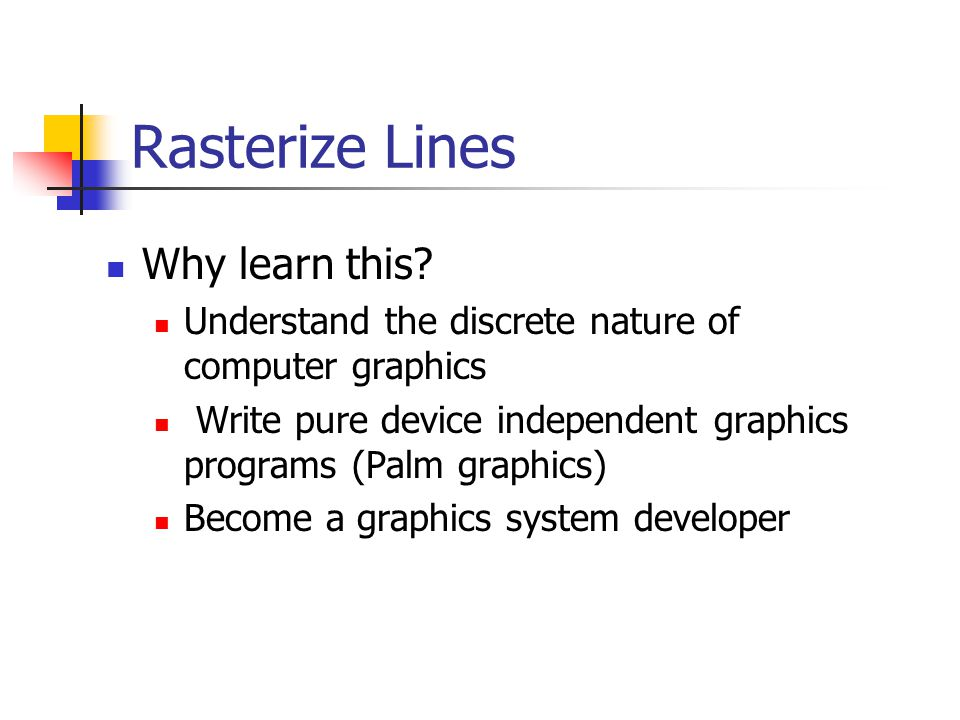Rasterize Lines Why learn this.