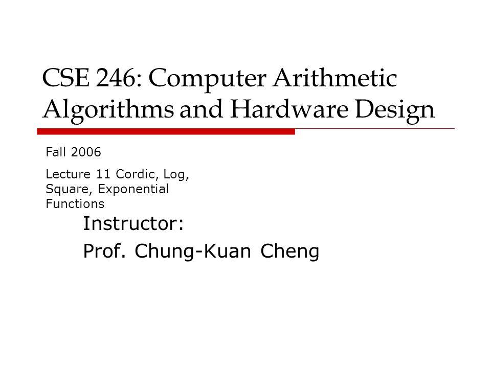 CSE 246: Computer Arithmetic Algorithms and Hardware Design Instructor: Prof.