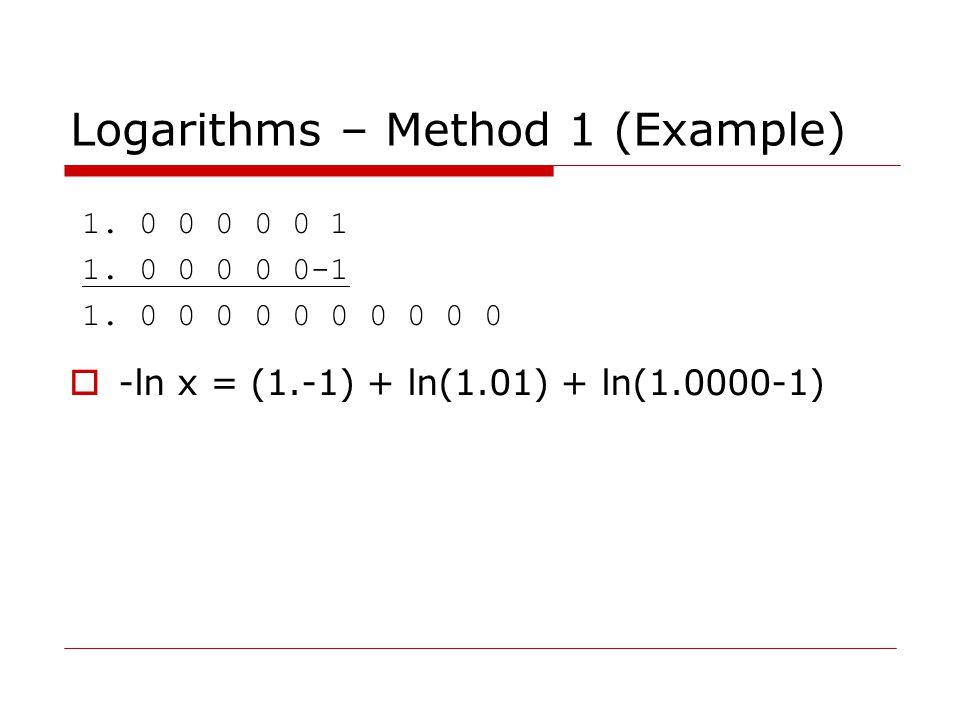 Logarithms – Method 1 (Example)  -ln x = (1.-1) + ln(1.01) + ln(1.0000-1) 1.