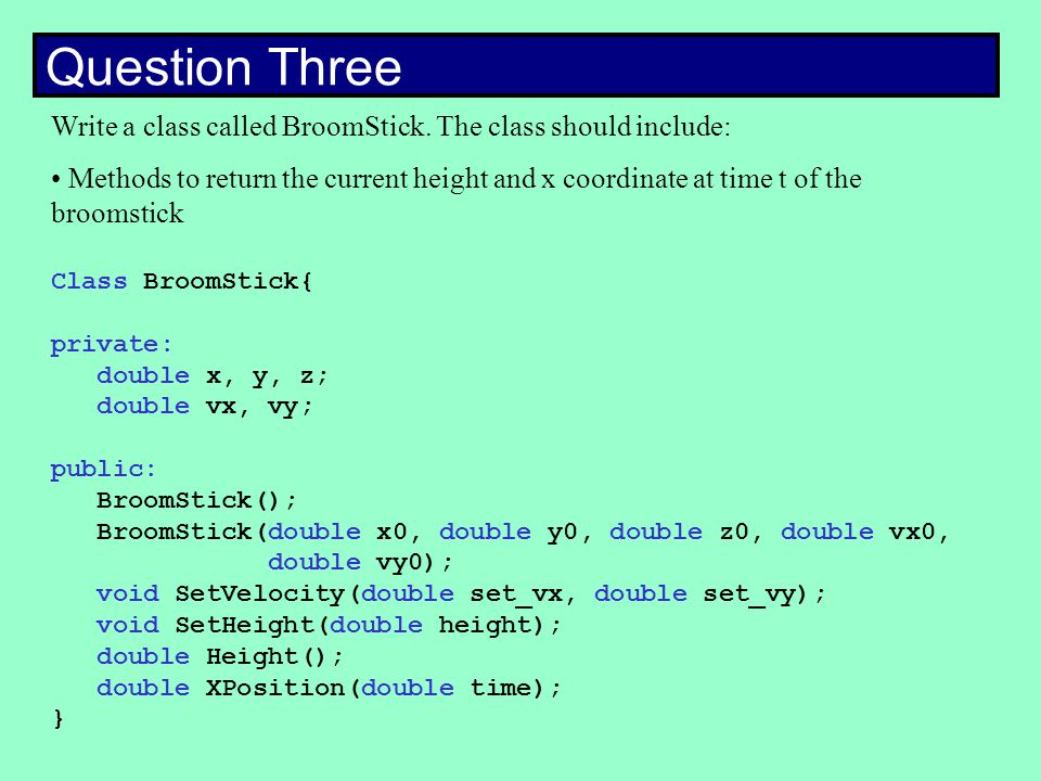 Question Three Class BroomStick{ private: public: } Write a class called BroomStick.Write a class called BroomStick.
