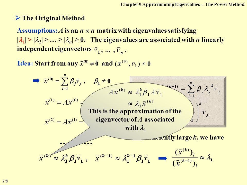 Chapter 9 Approximating Eigenvalues Compute the dominant eigenvalue of a matrix, and the corresponding eigenvector  9.2 The Power Method Wait a secon