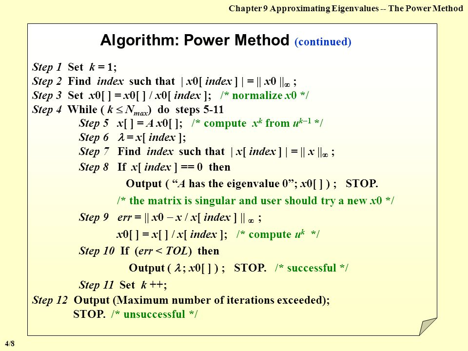 Chapter 9 Approximating Eigenvalues -- The Power Method  Normalization Make sure that at each step to guarantee the stableness. Let. Then and Algorit