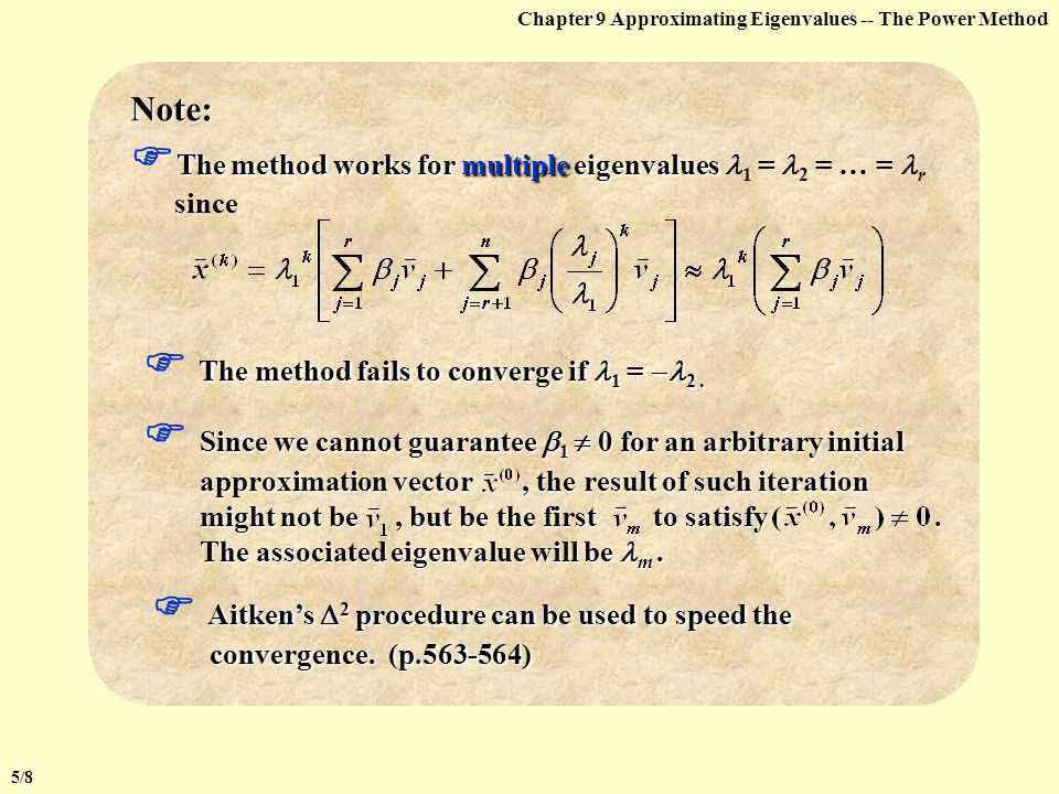 Chapter 9 Approximating Eigenvalues -- The Power Method Algorithm: Power Method (continued) Step 1 Set k = 1; Step 2 Find index such that   x0[ index