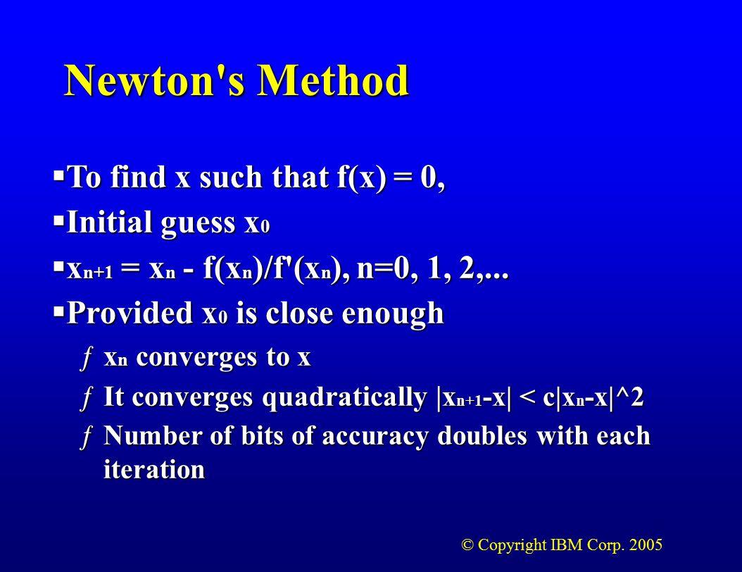 © Copyright IBM Corp. 2005 Newton s Method