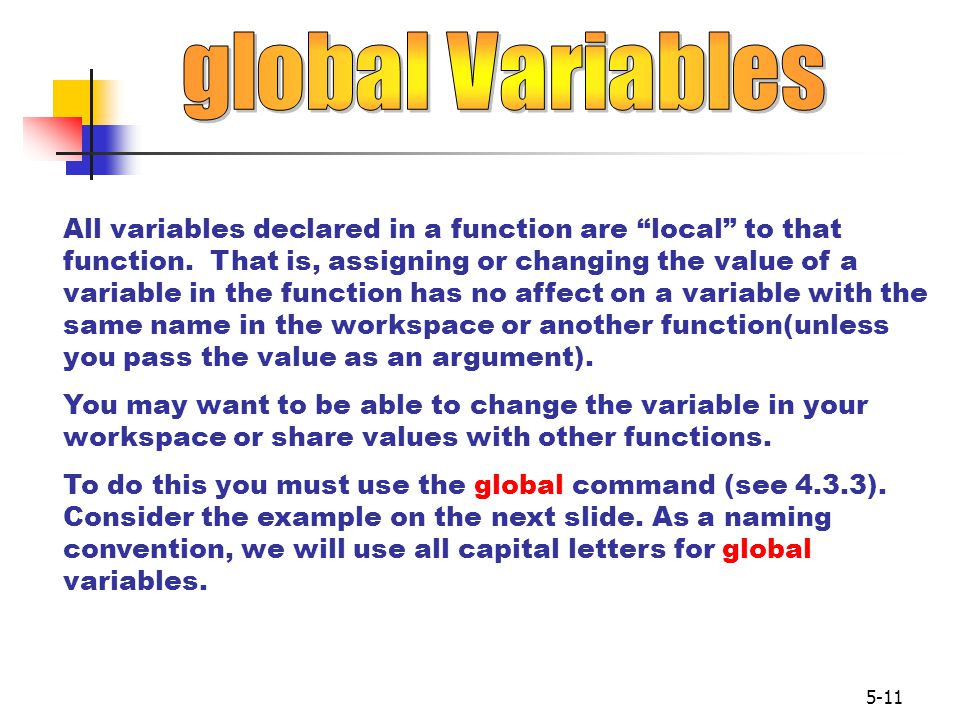 5-11 All variables declared in a function are local to that function.