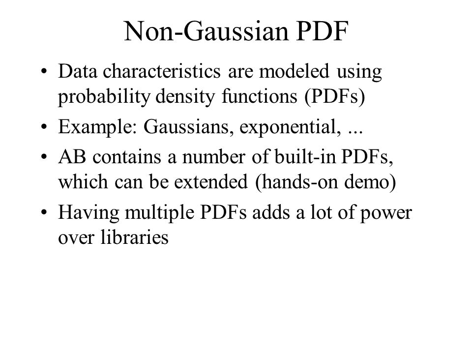 Non-Gaussian PDF Data characteristics are modeled using probability density functions (PDFs) Example: Gaussians, exponential,... AB contains a number