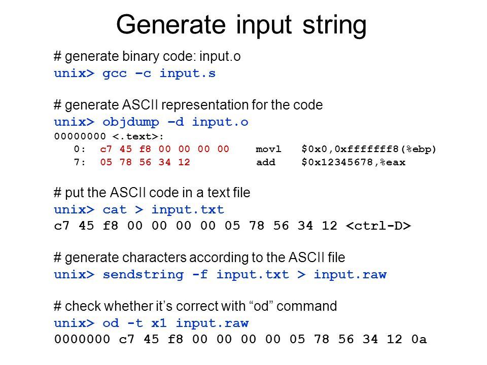Generate input string # generate binary code: input.o unix> gcc –c input.s # generate ASCII representation for the code unix> objdump –d input.o 00000