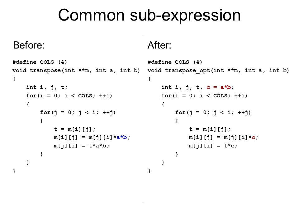 Common sub-expression #define COLS (4) void transpose(int **m, int a, int b) { int i, j, t; for(i = 0; i < COLS; ++i) { for(j = 0; j < i; ++j) { t = m