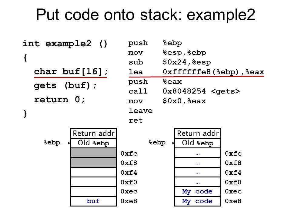 Put code onto stack: example2 push %ebp mov %esp,%ebp sub $0x24,%esp lea 0xffffffe8(%ebp),%eax push %eax call 0x8048254 mov $0x0,%eax leave ret int ex