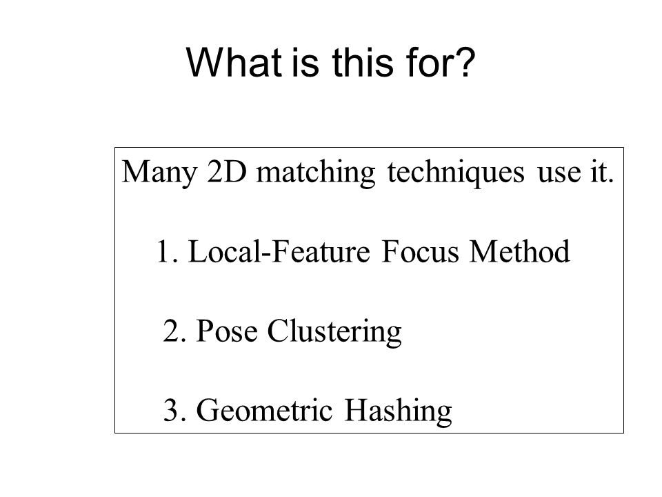 What is this for.Many 2D matching techniques use it.