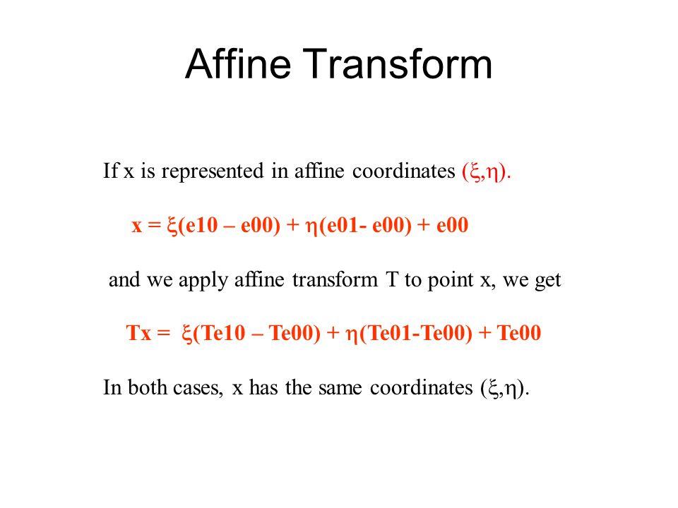 Affine Transform If x is represented in affine coordinates ( ,  ).