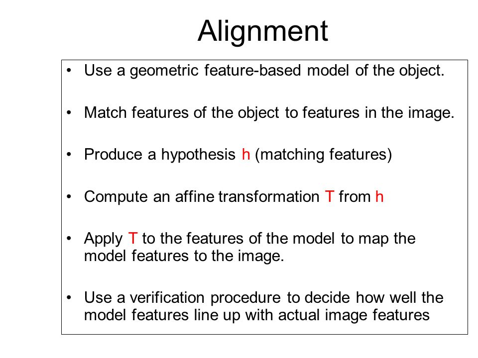 Alignment Use a geometric feature-based model of the object.