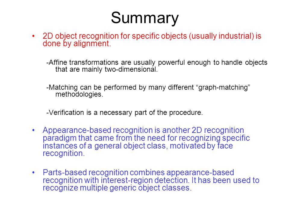 Summary 2D object recognition for specific objects (usually industrial) is done by alignment.