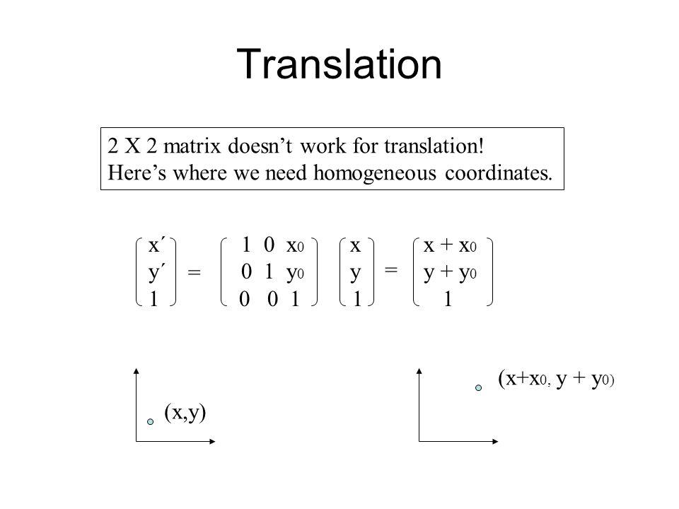 Translation 2 X 2 matrix doesn't work for translation.