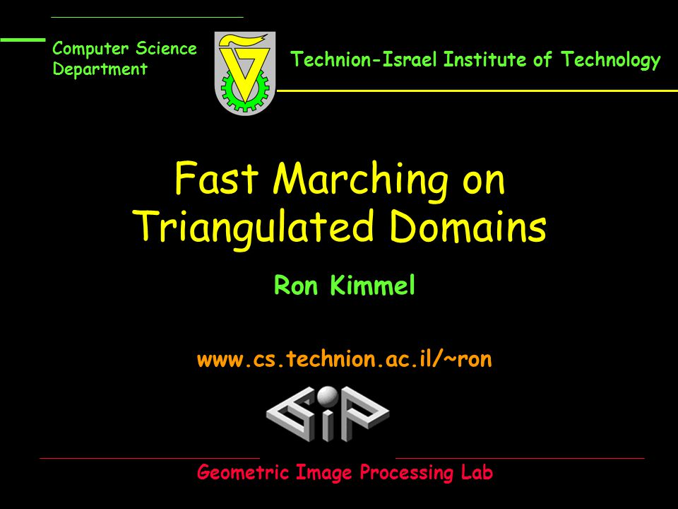 Fast Marching on Triangulated Domains Ron Kimmel www.cs.technion.ac.il/~ron Computer Science Department Geometric Image Processing Lab Technion-Israel