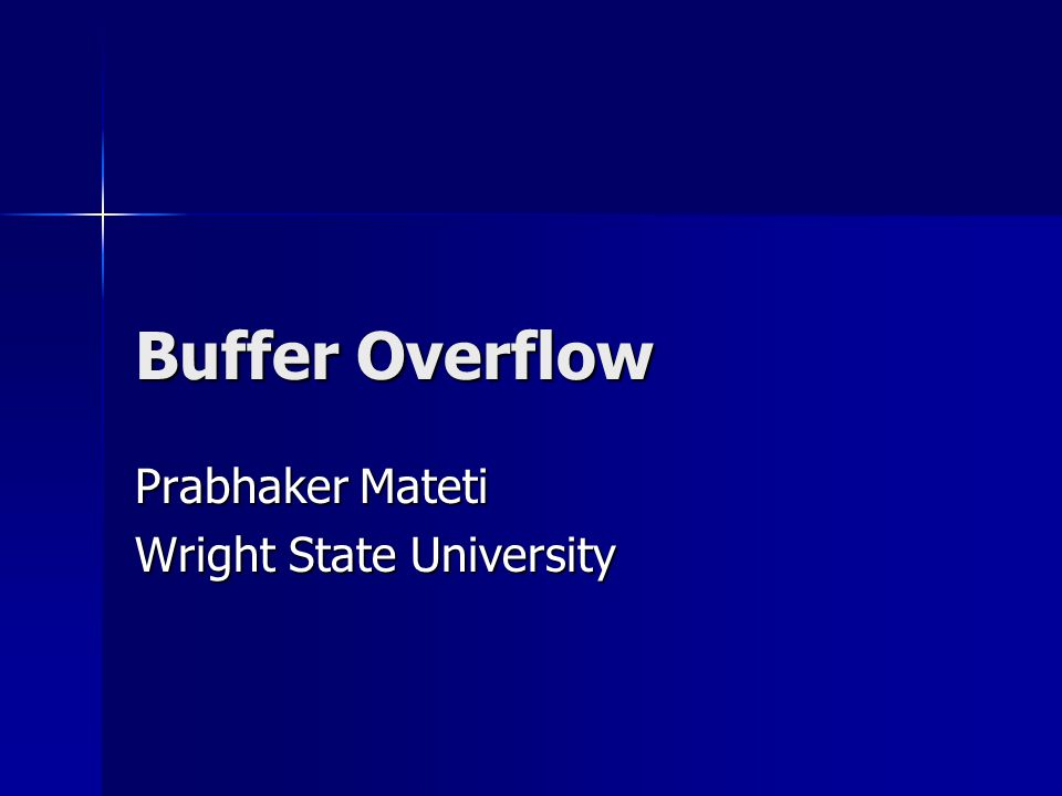 Buffer Overflow Prabhaker Mateti Wright State University