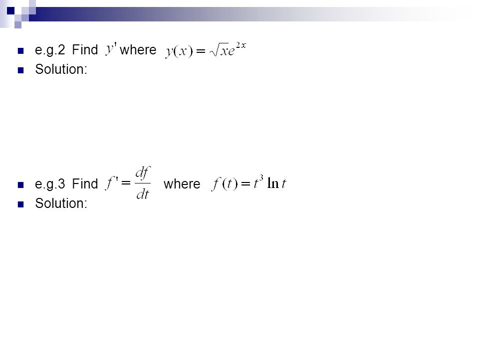 e.g.2 Find where Solution: e.g.3 Find where Solution: