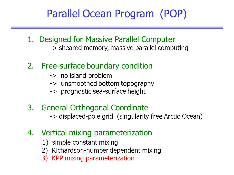 Parallel Ocean Program (POP) 1.Designed for Massive Parallel Computer -> sheared memory, massive parallel computing 2.