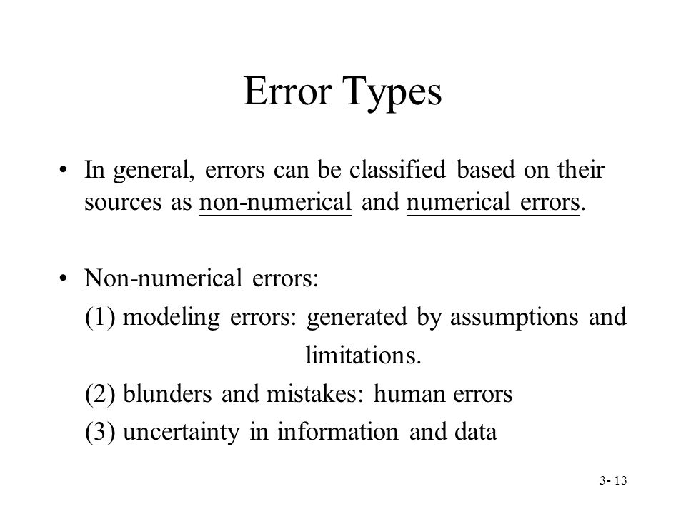 3- 13 Error Types In general, errors can be classified based on their sources as non-numerical and numerical errors.