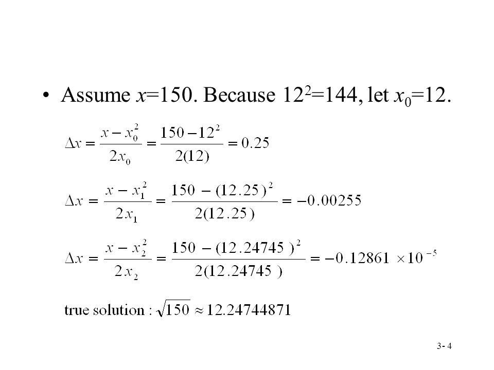 3- 4 Assume x=150. Because 12 2 =144, let x 0 =12.