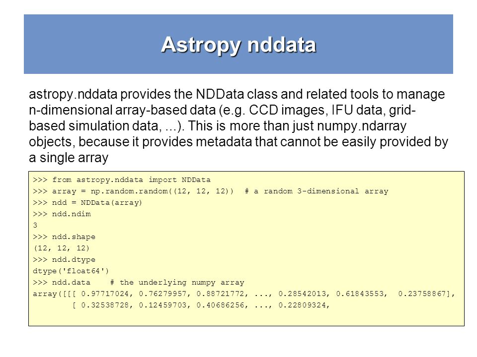 Astropy nddata astropy.nddata provides the NDData class and related tools to manage n-dimensional array-based data (e.g. CCD images, IFU data, grid- b